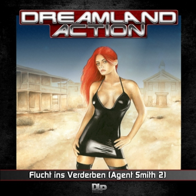 Dreamland Action – 03 Agent Smith – Flucht ins Verderben